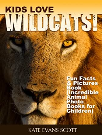 1e1f0583 Kids Love Wildcats! : Fun Facts & Picture Book (Incredible Animal Photo  Books for Children)