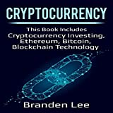 Cryptocurrency: This Book Includes Cryptocurrency Investing, Ethereum, Bitcoin, Blockchain Technology