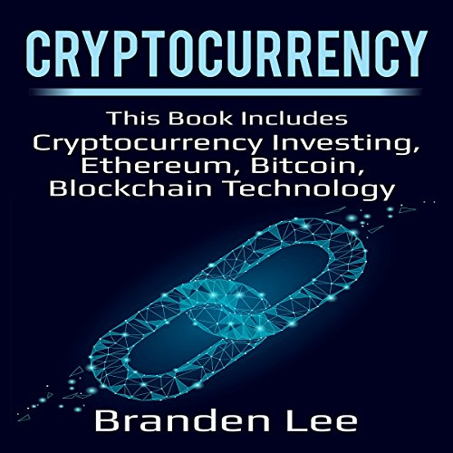 Cryptocurrency: This Book Includes Cryptocurrency Investing, Ethereum, Bitcoin, Blockchain Technology by Lee Digital Ltd Liability Company