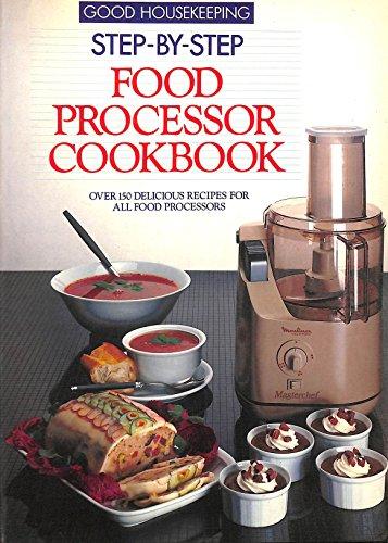 """""""Good Housekeeping"""" Step by Step Food Processor Cookbook by Good Houisekeeping, Good Housekeeping Institute"""