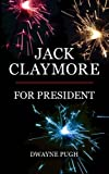 Jack Claymore for President, Dwayne Pugh, 1477625909