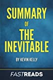 Summary of The Inevitable: by Kevin Kelly | Includes Key Takeaways & Analysis
