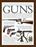 img - for The Illustrated World Encyclopedia of Guns: Pistols, Rifles, Revolvers, Machine And Submachine Guns Through History In 1100 Clear Photographs book / textbook / text book