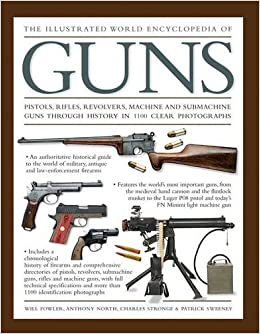 The Illustrated World Encyclopedia of Guns: Pistols, Rifles