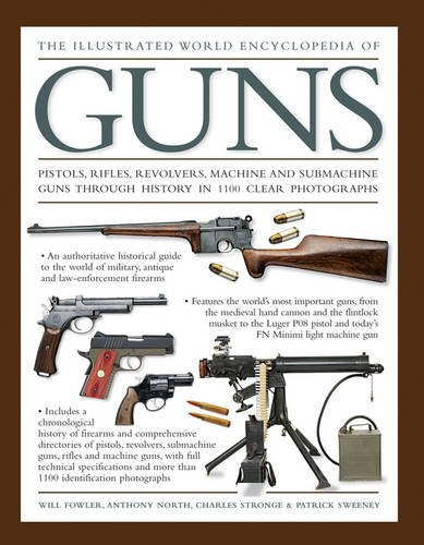 Pdf History The Illustrated World Encyclopedia of Guns: Pistols, Rifles, Revolvers, Machine And Submachine Guns Through History In 1100 Clear Photographs