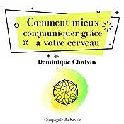 Comment mieux communiquer grâce à votre cerveau (L'essentiel du développement personnel) | Dominique Chalvin, Maurice Clément-Faivre
