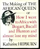 Front cover for the book The Making of The African Queen: Or How I Went to Africa With Bogart, Bacall and Huston and Almost Lost My Mind by Katharine Hepburn