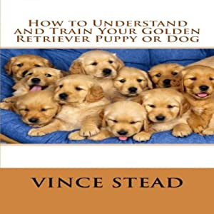 How to Understand and Train Your Golden Retriever Puppy or Dog Audiobook