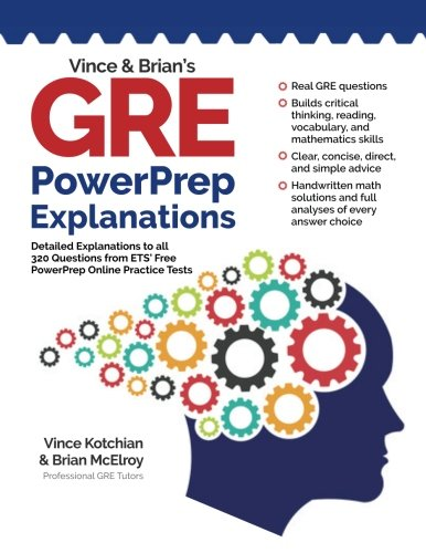 Vince and Brian's GRE PowerPrep Explanations: Detailed Explanations To All 320 Questions From ETS' Free PowerPrep Online Practice Tests
