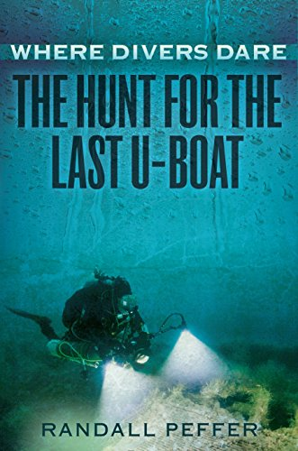 Where Divers Dare: The Hunt for the Last U-Boat (Best Place For Deep Sea Diving)
