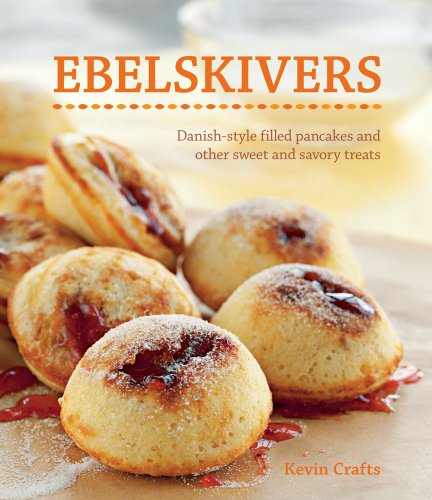 Ebelskivers: Danish-Style Filled Pancakes and other Sweet and Savory Treats (Best Donut Recipe In The World)