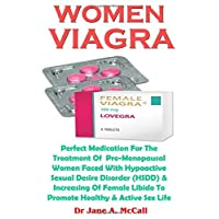 Women Viagra: Perfect Medication For The Treatment Of  Pre-Menopausal Women Faced With Hypoactive  Sexual Desire Disorder (HSDD) & Increasing Of Female Libido To Promote Healthy & Active Sex Life.