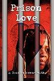 Prison Love, Denise Braxtonbrown-Smith, 143436531X