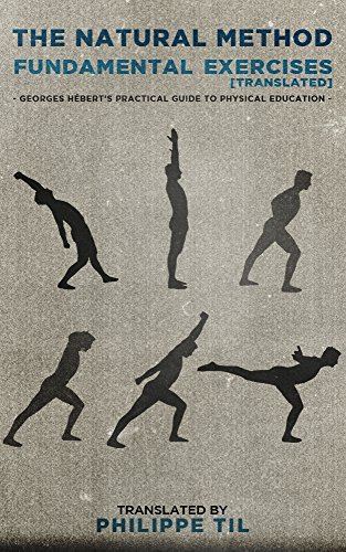 (The Natural Method: Fundamental Exercises: Georges Hébert's Practical Guide to Physical)