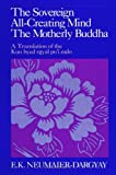 img - for The Sovereign All-Creating Mind-The Motherly Buddha: A Translation of Kun Byed Rgyal Po'I Mdo (SUNY Series in Buddhist Studies) book / textbook / text book