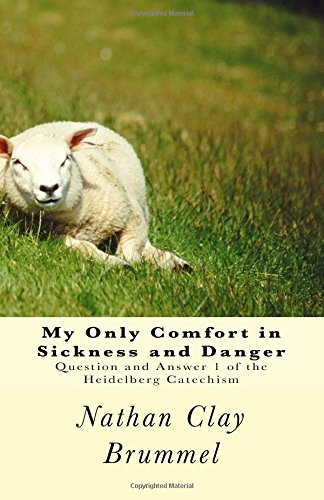 My Only Comfort in Sickness and Danger: Question and Answer 1 of the Heidelberg Catechism