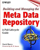 Building and Managing the Meta Data Repository:A Full Lifecycle Guide