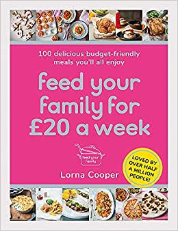 Feed Your Family For £20 a Week: 100 Budget-Friendly, Batch-Cooking Recipes  You'll All Enjoy: Amazon.co.uk: Cooper, Lorna: 9781409195672: Books