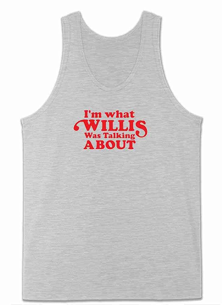 Im What Willis was Talking About Mens Tank Top