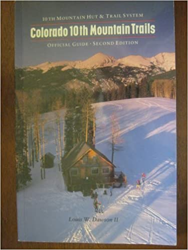 Colorado Tenth Mountain Trails: Tenth Mountain Hut and Trail System Official Ski Touring Guide by Louis W. Dawson (1991-09-02)