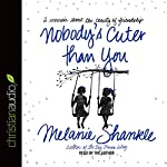 Nobody's Cuter Than You: A Memoir About the Beauty of Friendship | Melanie Shankle