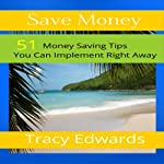 Save Money: 51 Money Saving Tips You Can Implement Right Away | Tracy Edwards
