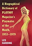 A Biographical Dictionary of Playboy Magazine's Playmates of the Month, 1953–1979