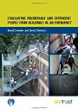 Evacuating Vulnerable and Dependent People from Buildings in an Emergency, Crowder, David and Charters, David, 1848062648