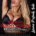 Wicked Horny Women: 25 Sex Shorts from Vampires to Gangbangs | Nora Wicked,Lanora Ryan,Desiree Divine,Sadie Sensual,Vivian Lee Fox,Vivian Lee Fox - editor