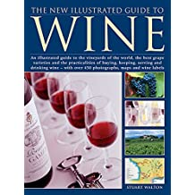 The New Illustrated Guide to Wine: An Illustrated Guide To The Vineyards Of The World, The Best Grape Varieties And The Practicalities Of Buying. Over 450 Photographs, Maps And Wine Labels