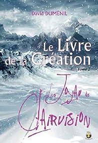 LIVRE DE LA CRÉATION (LE) - Tome 2 : Le Joyau de Clairvision par David Dumenil