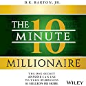 The 10-Minute Millionaire: The One Secret Anyone Can Use to Turn $2,500 into $1 Million or More Audiobook by D. R. Barton Jr. Narrated by Fleet Cooper
