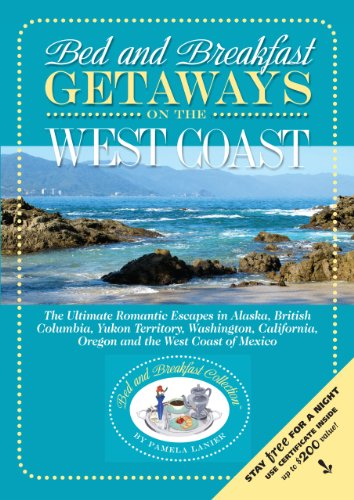 Bed and Breakfast Getaways On the West Coast: Alaska to Mexico (Bed and Breakfast Collection)...