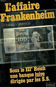 L' affaire Frankenheim. Sous le IIIe Reich, une banque juive dirigée par les S.S. par Laszlo Deutsch