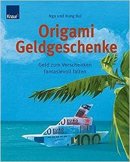 Origami Geldgeschenke Geld Zum Verschenken Fantasievoll Falten