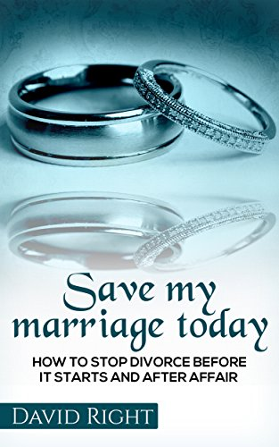 Save My Marriage Today How To Stop Divorce Before It Starts And After Affair: Relationship Book for woman and man