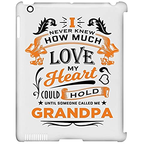 Grandpa Tablet Case, I Never Knew How Much Love My Heart Could Hold Until Someone Called me Grandpa - iPad Clip Case, Protective Case, Unique Gift Idea for Birthday, Papa, (How Do You Use Th)