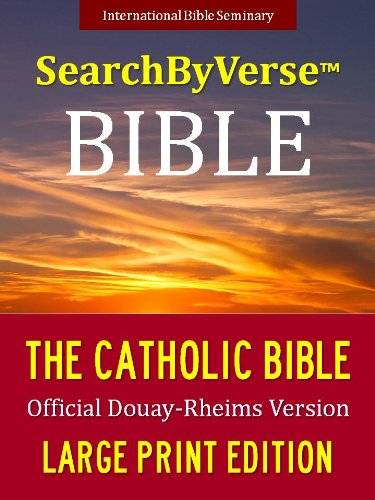 SearchByVerse™ LARGE PRINT Catholic Bible (CHURCH APPROVED OFFICIAL DOUAY-RHEIMS VERSION): Fully Searchable By Book, Chapter and Verse! FIRST FULLY SEARCHABLE ... Bible | Search By Verse Bible Book 4)
