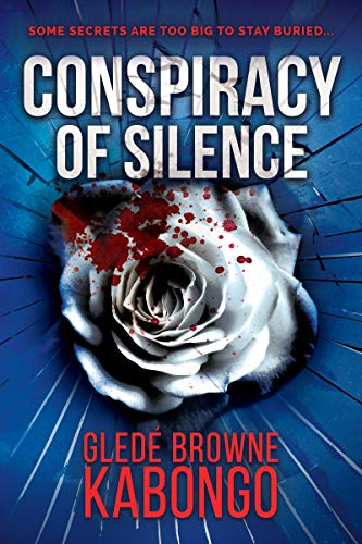 She won't stop until the truth is exposed. He will do anything to stop her…Justice and revenge collide in this gripping and emotional psychological thriller: Conspiracy Of Silence by Glede Browne Kabongo