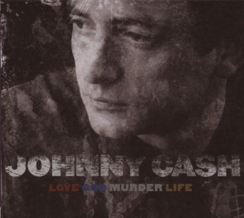 Johnny Cash - Love God Murder Life - Zortam Music