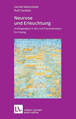Neurose Und Erleuchtung  Anfängergeist In Zen Und Psychoanalyse. Ein Dialog  Leben Lernen