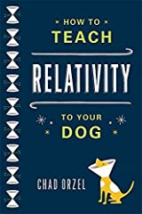 How to Teach Relativity to Your Dog by Chad Orzel (2012-02-28) Paperback