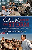 Calm Before the Storm: Desert Storm Diaries & Other Stories