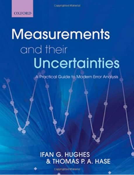 Measurements And Their Uncertainties A Practical Guide To Modern Error Analysis Hughes Ifan Hase Thomas 9780199566334 Amazon Com Books