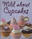 Wild About Cupcakes: Over 130 Recipes