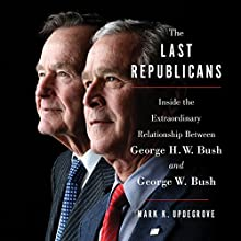 The Last Republicans: Inside the Extraordinary Relationship Between George H.W. Bush and George W. Bush Audiobook by Mark K. Updegrove Narrated by Milton Jeffers