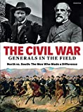 TIME-LIFE The Civil War - Generals in the Field: North vs. South: The Men Who Made a Difference