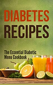 Diabetes Recipes: The Essential Diabetic Menu Cookbook