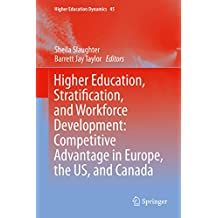 Higher Education, Stratification, and Workforce Development: Competitive Advantage in Europe, the US, and Canada (Higher Education Dynamics Book 45) (English Edition)