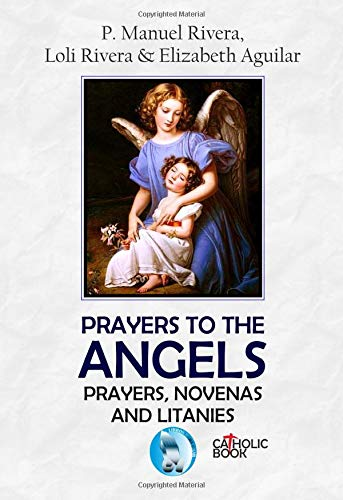 PRAYERS TO THE ANGELS. PRAYERS, NOVENAS AND LITANIES